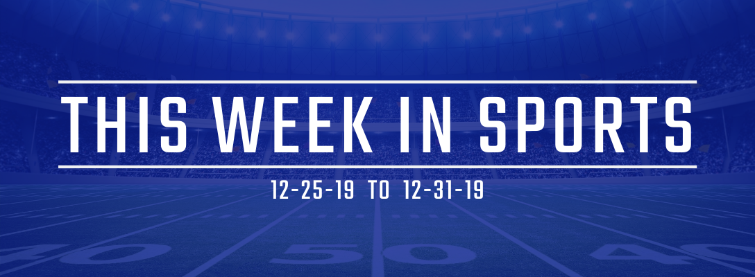 This Week in Sports 12-25-19 to 12-31-19