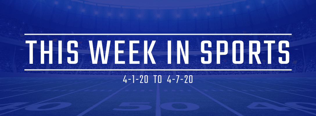 This Week in Sports 4-1-20 to 4-7-20